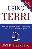Eisenberg, Jon: Using Terri: The Religious Right's Conspiracy to Take Away Our Rights