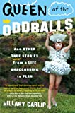 Carlip, Hillary: Queen of the Oddballs: And Other True Stories from a Life Unaccording to Plan