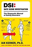 Kerner, Ian: Dsi--date Scene Investigation: The Diagnostic Manual of Dating Disorders