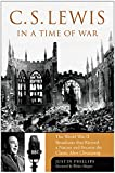 Phillips, Justin: C.S. Lewis in a Time of War: The World War II Broadcasts That Riveted a Nation and Became the Classic Mere Christianity