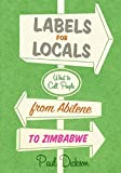 Dickson, Paul: Labels for Locals: What to Call People from Abilene to Zimbabwe