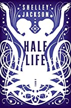 Half life : a novel by Shelley Jackson