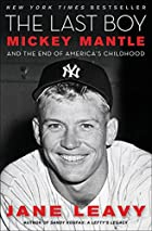 The Last Boy: Mickey Mantle and the End of…