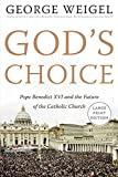 Weigel, George: God's Choice: Pope Benedict XVI and the Future of the Catholic Church