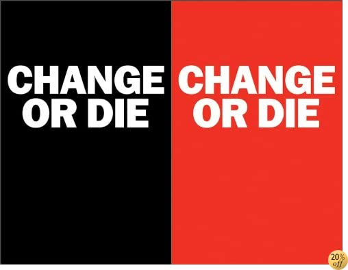 Change or Die: The Three Keys to Change at Work and in Life