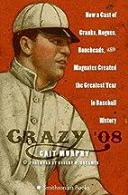 Crazy '08: How a Cast of Cranks, Rogues,…