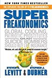 Levitt, Steven D.: SuperFreakonomics: Global Cooling, Patriotic Prostitutes, and Why Suicide Bombers Should Buy Life Insurance
