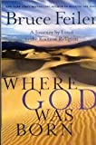 Feiler, Bruce: Where God Was Born - Journey By Land To The Roots Of Religion