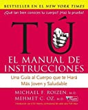 Roizen, Michael F.: Tu, El Manual De Instrucciones / You, the Owner's Manual: Una Guia Al Cuerpo Que Te Hara Mas Joven Y Saludable/ an Insider's Guide to the Body That Will Make You Healthier and Younger