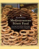 Helou, Anissa: Mediterranean Street Food: Stories, Soups, Snacks, Sandwiches, Barbecues, Sweets, And More from Europe, North Africa, And the Middle East