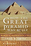 Smith, Craig B.: How the Great Pyramid Was Built