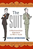 Antongiavanni, Nicholas: The Suit: A Machiavellian Approach to Men's Style