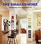 The Smaller Home: Creating the Perfect Fit…