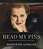 Albright, Madeleine: Read My Pins: Stories from a Diplomat's Jewel Box