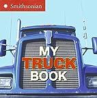 My Truck Book (Smithsonian) by Ellen Kirk