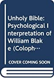 Singer, June K.: The Unholy Bible: A Psychological Interpretation of William Blake