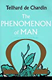 De Chardin, Pierre Teilhard: Phenomenon of Man
