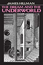 Dream & the Underworld by James Hillman