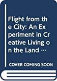 Borsodi, Ralph: Flight from the City: An Experiment in Creative Living on the Land
