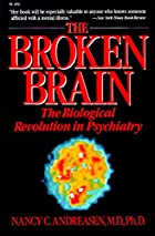 The BROKEN BRAIN by Nancy C Andreasen