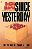 Allen, Frederick L.: Since Yesterday: The 1930&#39;s in America, September 3, 1929 to September 3, 1939