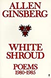 Ginsberg, Allen: White Shroud: Poems 1980-1985
