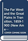Paul, Rodman W.: The Far West and the Great Plains in Transition, 1859-1900 (New American Nation Series)