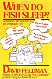 David Feldman: When Do Fish Sleep? and Other Imponderables of Everyday Life