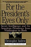 Andrew, Christopher: For the President&#39;s Eyes Only: Secret Intelligence and the American Presidency from Washington to Bush