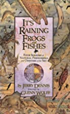Its Raining Frogs and Fishes by Jerry Dennis