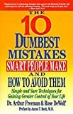 Freeman, Arthur: The 10 Dumbest Mistakes Smart People Make and How to Avoid: Simple and Sure Techniques for Gaining Greater Control of Your Life