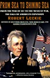 Leckie, Robert: From Sea to Shining Sea : From the War of 1812 to the Mexican War; the Saga of America&#39;s Expansion