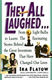 Flatow, Ira: They All Laughed: From Light Bulbs to Lasers  The Fascinating Stories Behind the Great Inventions That Have Changed Our Lives