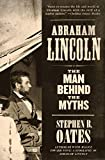 Oates, Stephen B.: Abraham Lincoln: The Man Behind the Myths