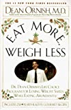 Ornish, Dean: Eat More Weigh Less: Dr. Dean Ornish's Life Choice Program for Losing Weight Safely While Eating Abundantly