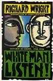 Wright, Richard: White Man, Listen!