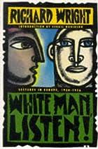 White Man, Listen! by Richard Wright