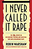 Warshaw, Robin: I Never Called It Rape: The Ms. Report on Recognizing, Fighting, and Surviving Date and Aquaintance Rape