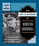 Humes, James C.: The Wit and Wisdom of Winston Churchill: A Treasury of More Than 1,000 Quotations and Anecdotes