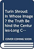 Picknett, Lynn: Turin Shroud: In Whose Image? the Truth Behind the Centuries-Long Conspiracy of Silence