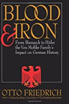 Blood and Iron: From Bismarck to Hitler the…