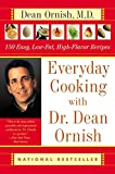 Ornish, Dean: Everyday Cooking With Dr. Dean Ornish: 150 Easy, Low-Fat, High-Flavor Recipes