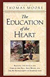 Moore, Thomas: The Education of the Heart: Readings and Sources from Care of the Soul, Soul Mates, and the Re-Enchantment of Everyday Life