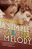 Hijuelos, Oscar: A Simple Habana Melody: A Novel