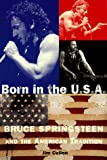 Cullen, Jim: Born in the U. S. A.: Bruce Springsteen and the American Tradition