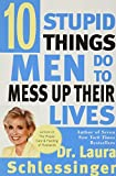 Schlessinger, Laura: Ten Stupid Things Men Do to Mess Up Their Lives