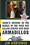 Hightower, Jim: There's Nothing in the Middle of the Road but Yellow Stripes and Dead Armadillos