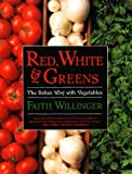 Willinger, Faith: Red, White, and Greens: The Italian Way with Vegetables