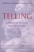 Telling: A Memoir of Rape and Recovery by…