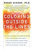 Schank, Roger: Coloring Outside the Lines : Raising Smarter Kids